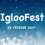 Invitation à l'IglooFest le 23 février 2017
